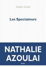 Les Spectateurs  - Nathalie AZOULAI - Nathalie Azoulai - Nathalie Azoulai