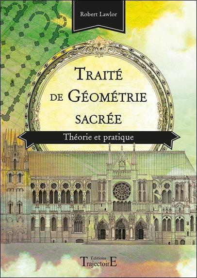 Traite De Geometrie Sacree ; Theorie Et Pratique