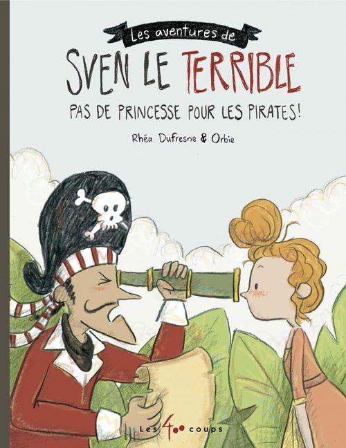 Les aventures de Sven le terrible ; pas de princesse pour les pirates !