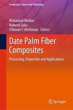 Date Palm Fiber Composites  - Mohamad Midani - Naheed Saba - Othman Y. Alothman