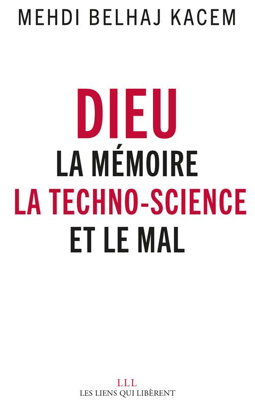 Dieu ; la mémoire, la technoscience et le mal