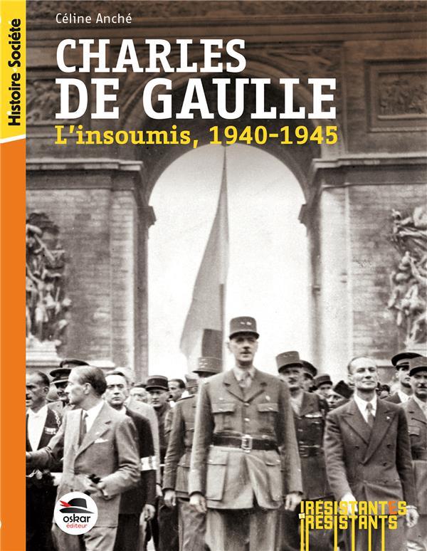 Charles de Gaulle ; l'insoumis, 1940-1945