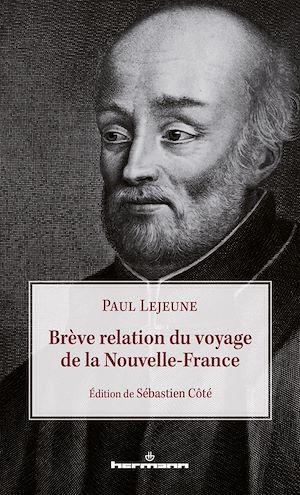 Breve relation du voyage de la nouvelle-france  - Sébastien Côté  - Paul Lejeune