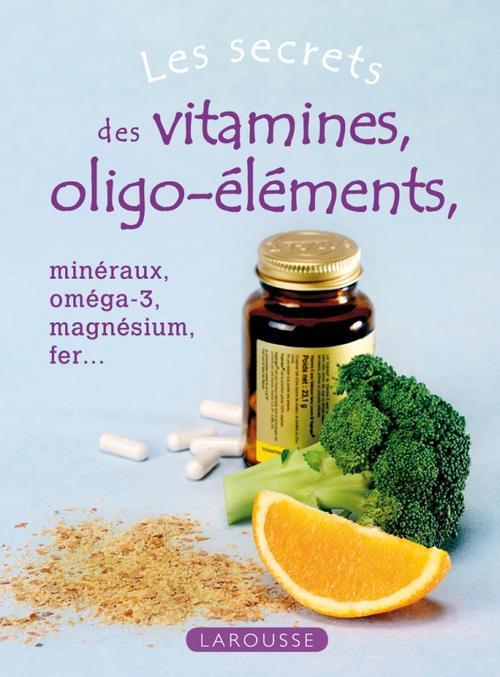 Les Secrets Des Vitamines Et Des Oligo-Elements
