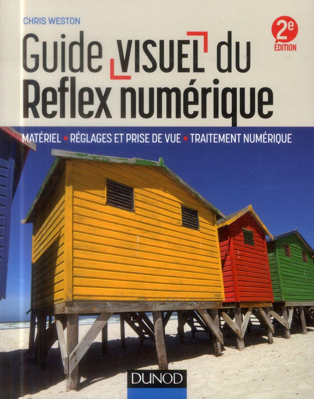 Guide visuel du reflex numérique ; matériel, réglages et prise de vue, traitement numérique (2e édition)