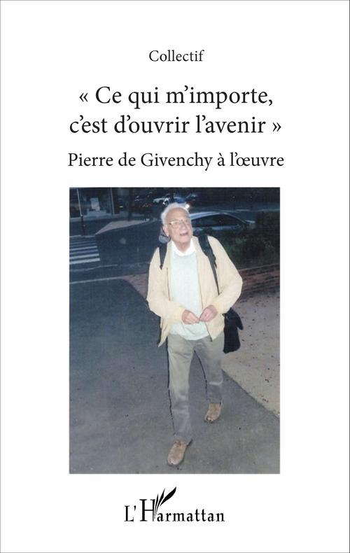 Ce qui m'importe c'est d'ouvrir l'avenir ; Pierre de Givenchy à l'oeuvre