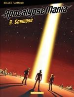 Apocalypse Mania - tome 5 - Cosmose  - Laurent-Frederic Bollee - Bollée - Philippe Aymond