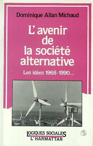 L'avenir de la société alternative : les idées 1968-1990