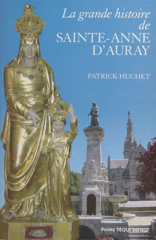 Vente Livre Numérique : La grande histoire de Sainte-Anne d'Auray  - Patrick Huchet