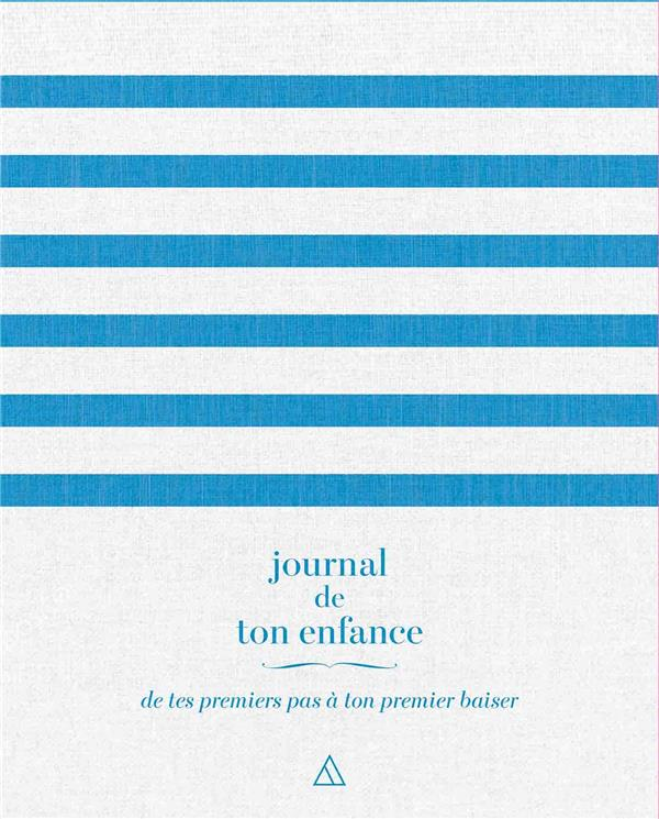 JOURNAL DE TON ENFANCE  -  DE TES PREMIERS PAS A TON PREMIER BAISER