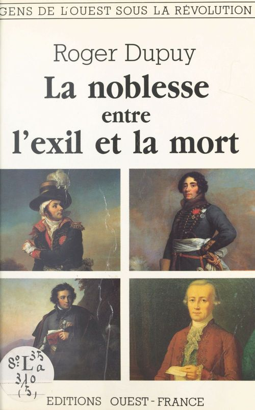 La noblesse entre l'exil et la mort  - Roger Dupuy