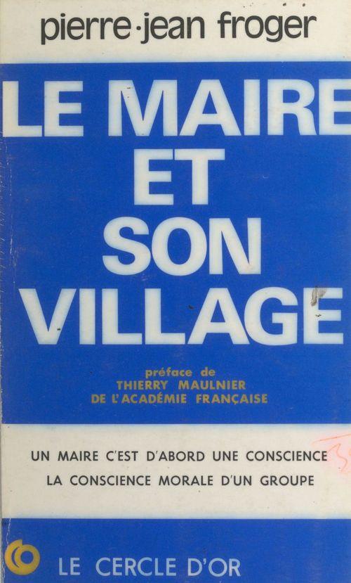 Le maire et son village : rôle et vocation de la commune rurale et du maire à travers l'histoire et face au monde moderne