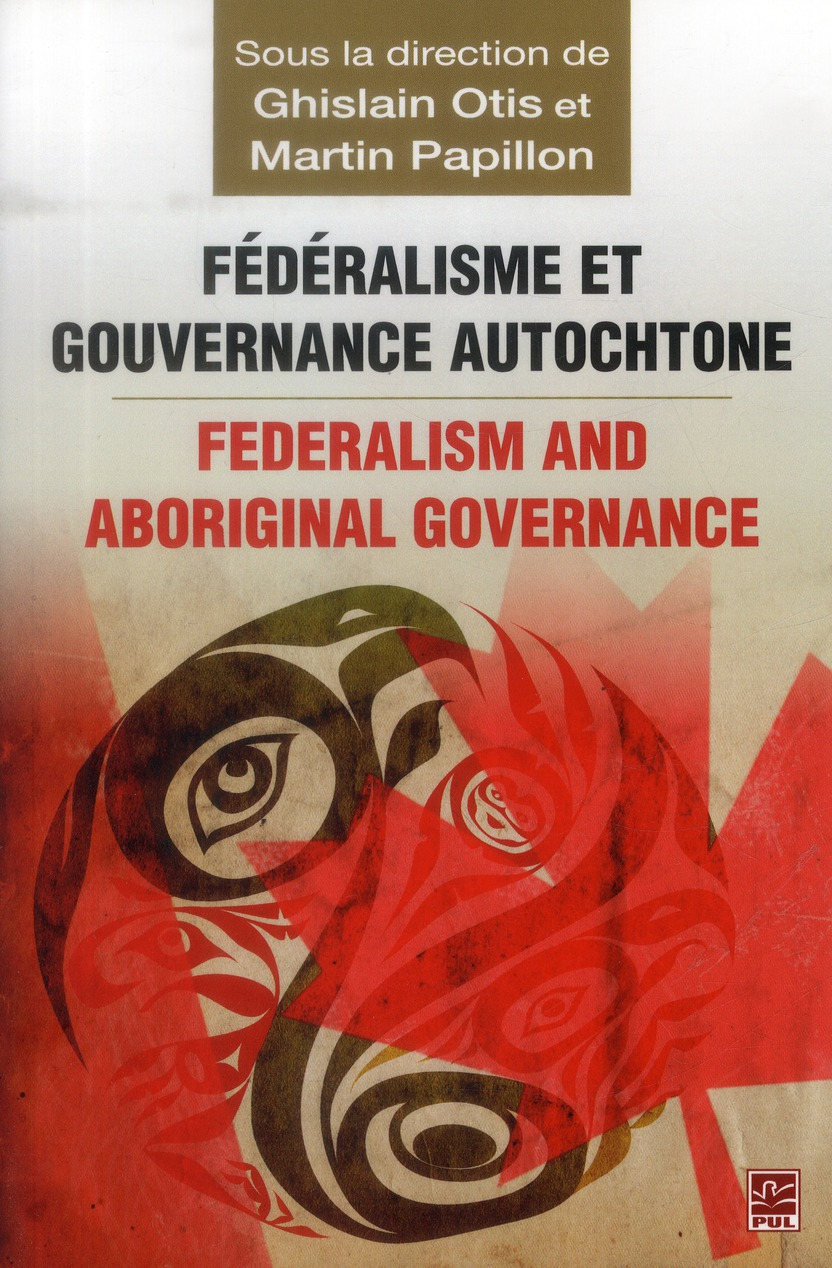 Fédéralisme et gouvernance autochtone ; federalism and aboriginal governance