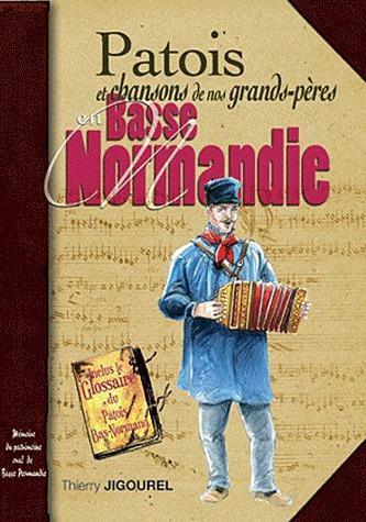 Basse-Normandie, Manche, Calvados et les îles ; patois et chansons de nos grands-pères