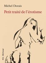 Vente Livre Numérique : Petit traité de l'érotisme  - Michel Dorais