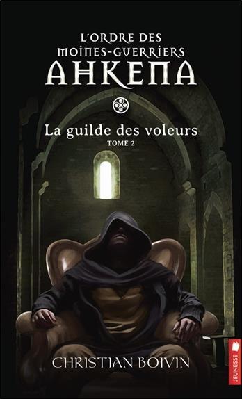 L'ordre des moines-guerriers Ahkena t.2 ; la guilde des voleurs