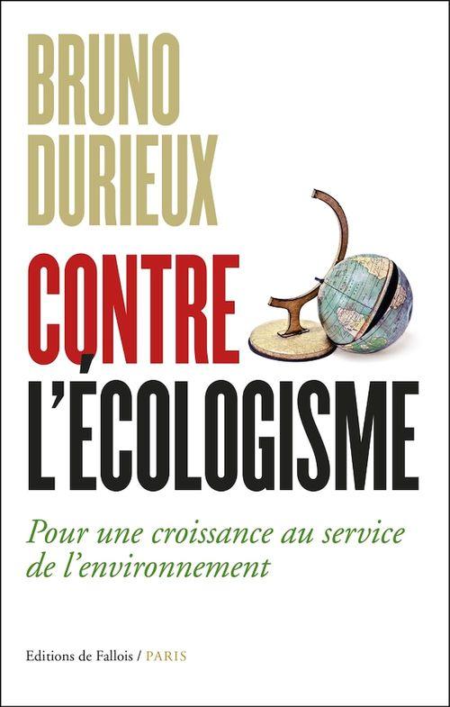 Contre l'écologisme  - Bruno Durieux