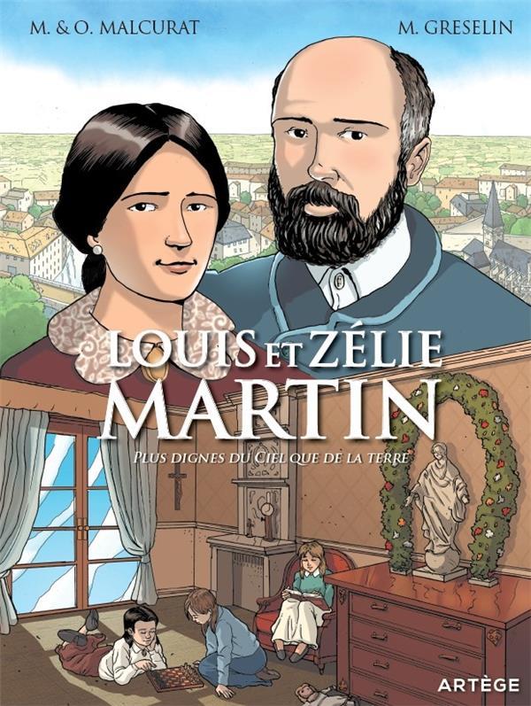 Louis et Zélie Martin ; plus dignes du ciel que de la terre
