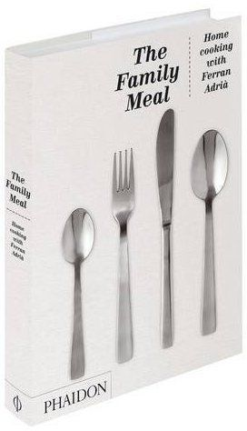 The Family Meal : Home Cooking with Ferran Adrià