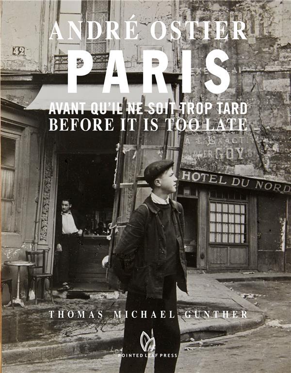 André Ostier, Paris ; avant qu'il ne soit trop tard ; before it's too late