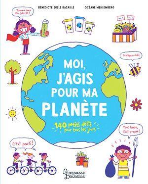 Moi, j'agis pour ma planète ; 140 petits défis pour tous les jours