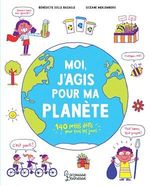 Moi, j'agis pour ma planète  - Bénédicte Bazaille - Oceane Meklemberg - Benedicte Solle Bazaille