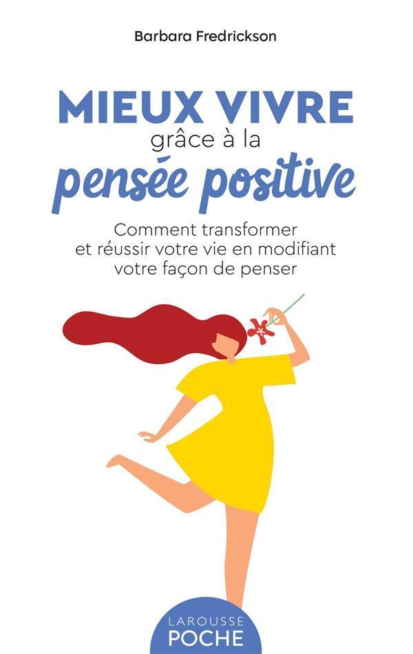 Mieux vivre grâce à la pensée positive : comment transformer et réussir votre vie en modifiant votre façon de penser