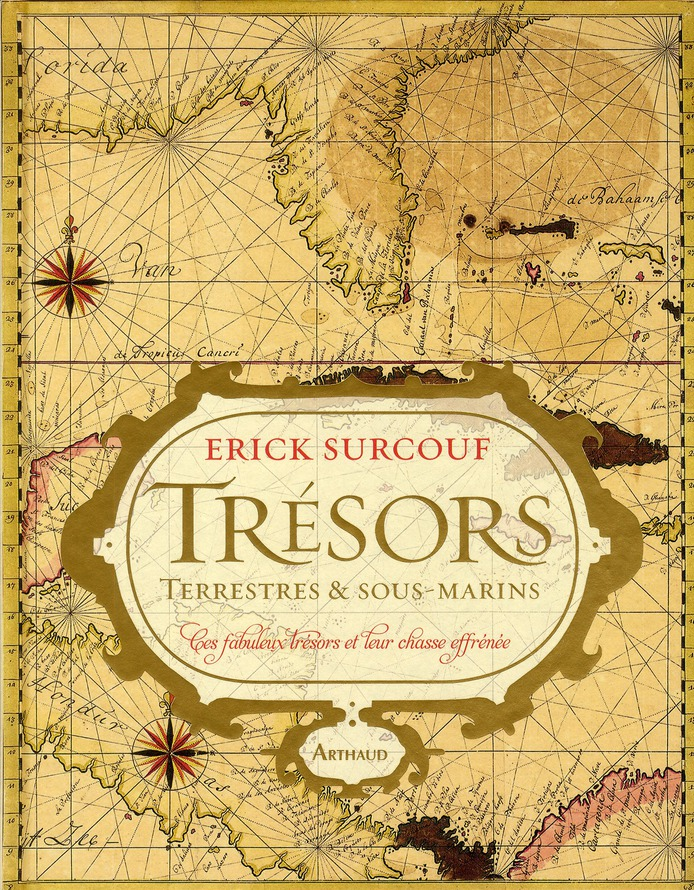Trésors terrestres & sous-marins ; ces fabuleux trésors et leur chasse effrénée