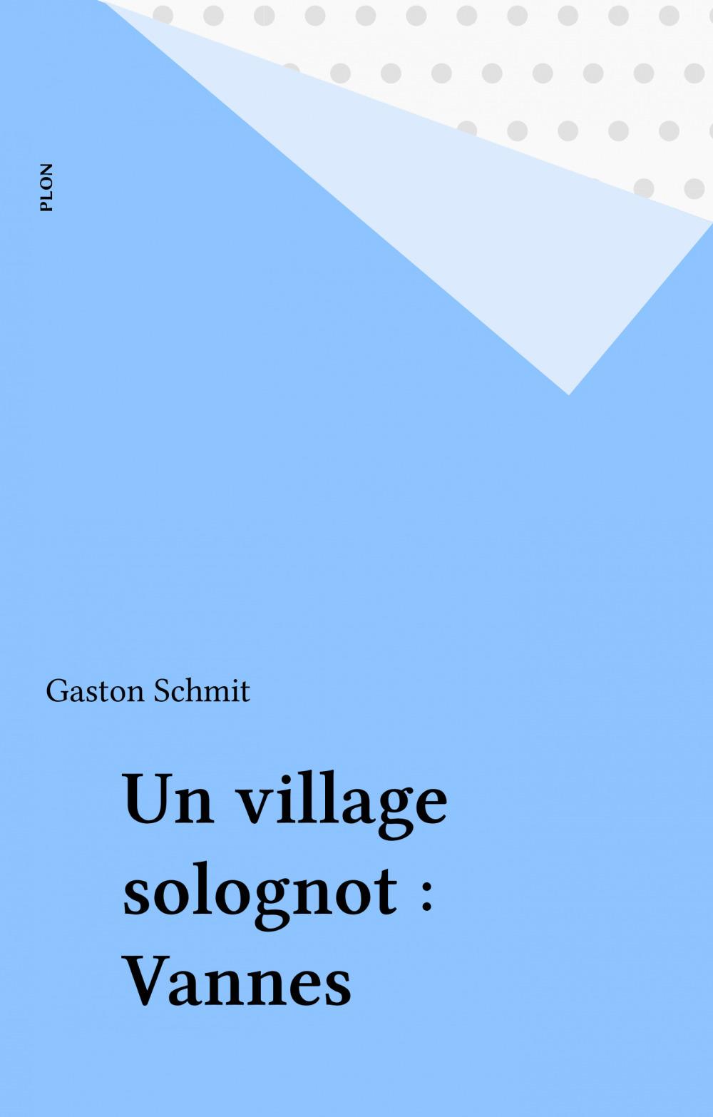 Un village solognot : Vannes  - Schmit Gaston