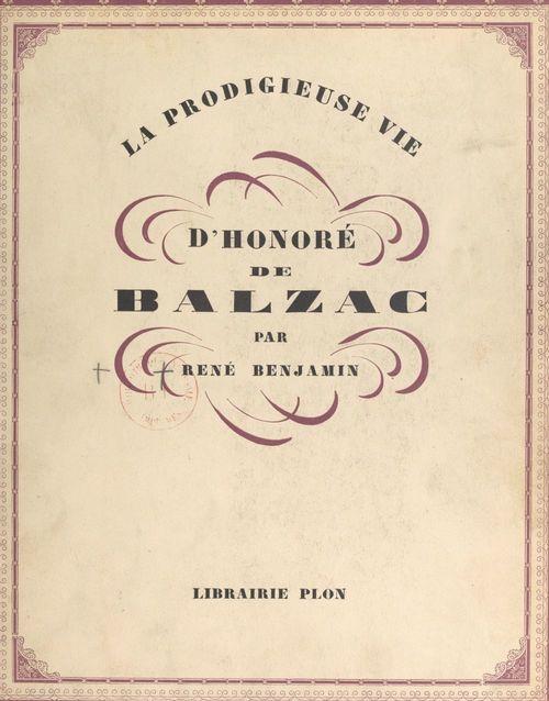 La prodigieuse vie d'Honoré de Balzac
