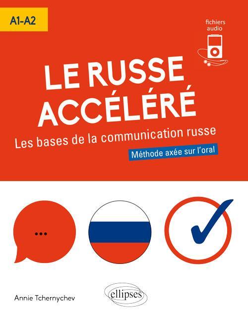 Le russe accéléré ; les bases de la communication russe ; A1>A2 ; méthode axée sur l'oral