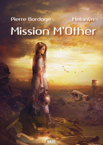 Mission M'Other  - Melanyn - Pierre BORDAGE
