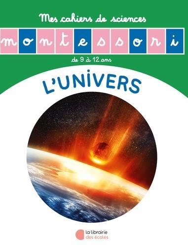 Les petits Montessori ; l'histoire de l'univers ; mon cahier de sciences