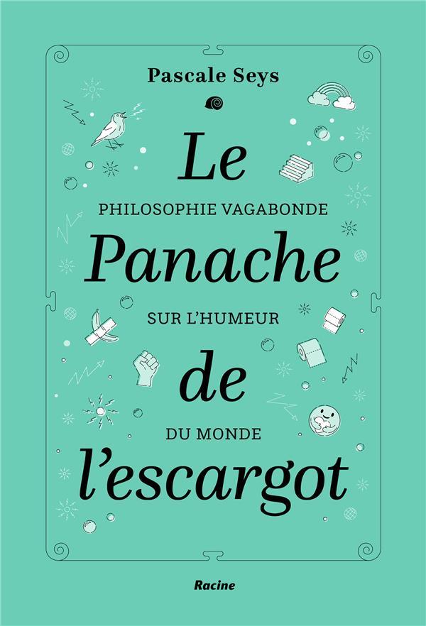Le panache de l'escargot ; philosophie vagabonde sur l'humeur du monde