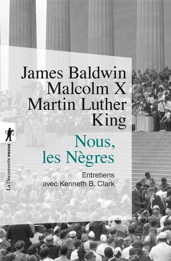 Nous, les nègres ; entretiens avec James Baldwin, Malcom X, Martin Luther King
