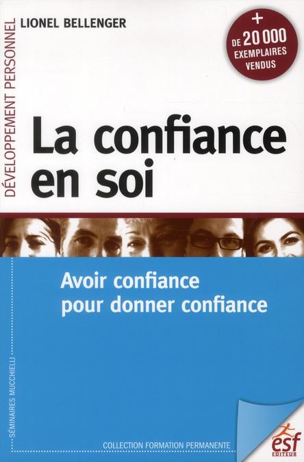 La confiance en soi ; avoir confiance pour donner confiance (9e édition)
