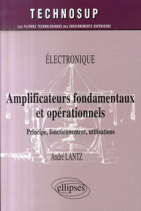 Electronique Amplificateurs Fondamentaux Et Operationnels Principe Fonctionnement Utilisations