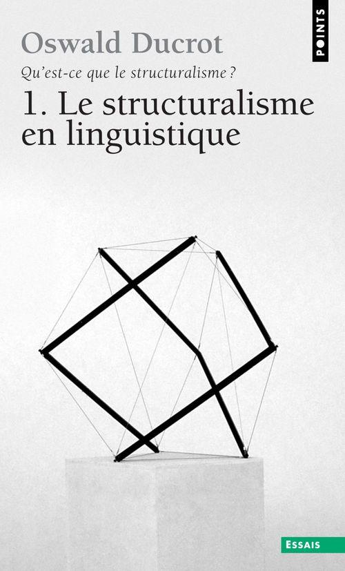 Qu'est ce que le structuralisme? ; le structuralisme en linguistique