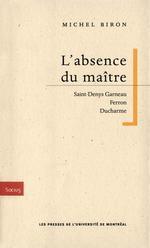 L'absence du maître. Saint-Denys Garneau, Ferron, Ducharme  - Michel, Biron,