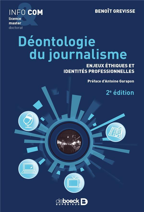 Déontologie du journalisme ; enjeux éthiques et identités professionnelles (2e édition)