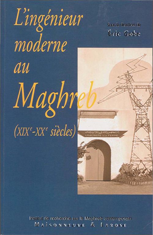 L´ingénieur moderne au Maghreb (XIXe-XXe siècles)
