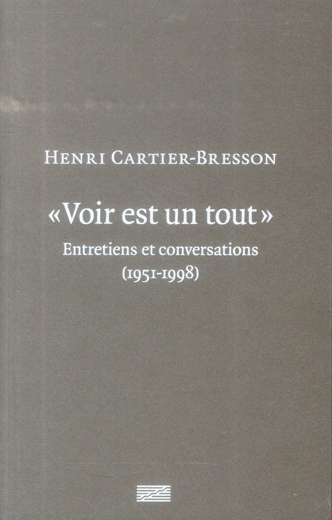 voir est un tout, Henri Cartier-Bresson ; entretiens et conversations (1951-1998)