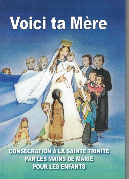 Voici ta mère ; consécration à la sainte trinité par les mains de Marie pour les enfants