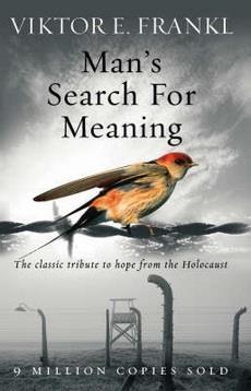 Man's Search For Meaning: The classic tribute to hope from the Holocaust