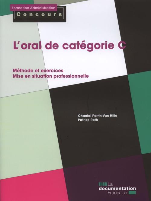 l'oral de catégorie C ; méthode et exercices, mise en situation professionnelle