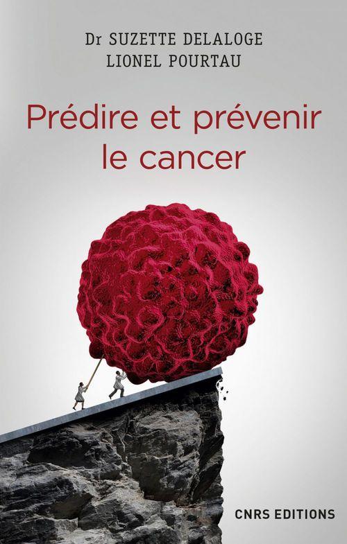 Prédire et prévenir le cancer  - Suzette Delaloge  - Lionel Pourtau