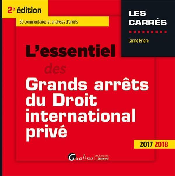 L'essentiel des grands arrêts du droit international privé (édition 2017/2018)