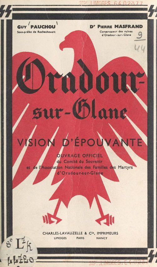 Oradour-sur-Glane, vision d'épouvante  - Guy Pauchou  - Pierre Masfrand