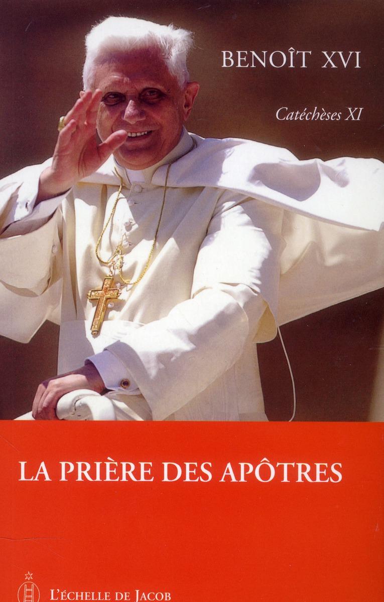 Catéchèses Benoît XVI t.11 ; la prière des apôtres