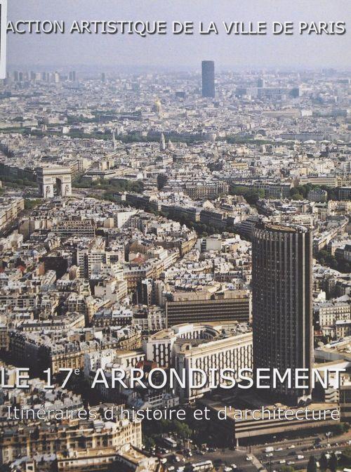 Le 17e arrondissement ; itineraire d'histoire et d'architecture